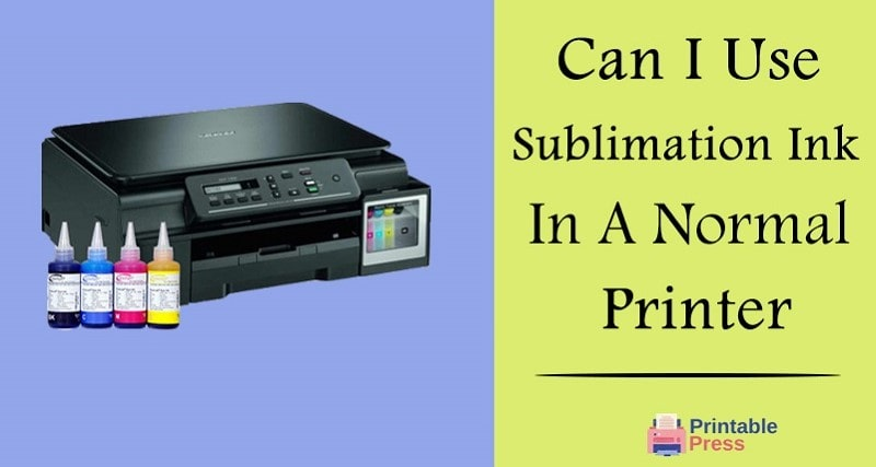 can i use sublimation ink in a normal printer